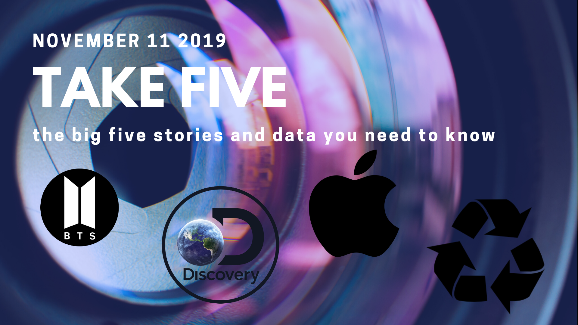 Cover image for Take Five (the big five stories and data you need to know) November 11th 2019